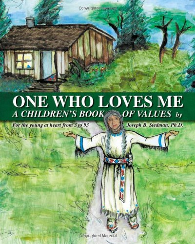 ONE WHO LOVES ME - A CHILDREN'S BOOK OF VALUES