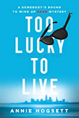 Too Lucky to Live: A Somebody's Bound to Wind Up Dead Mystery (Somebody's Bound to Wind Up Dead Mysteries Book 1) Kindle Edition