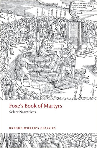 Foxe's Book Of Martyrs  Select Narratives  Oxford World's Classics
