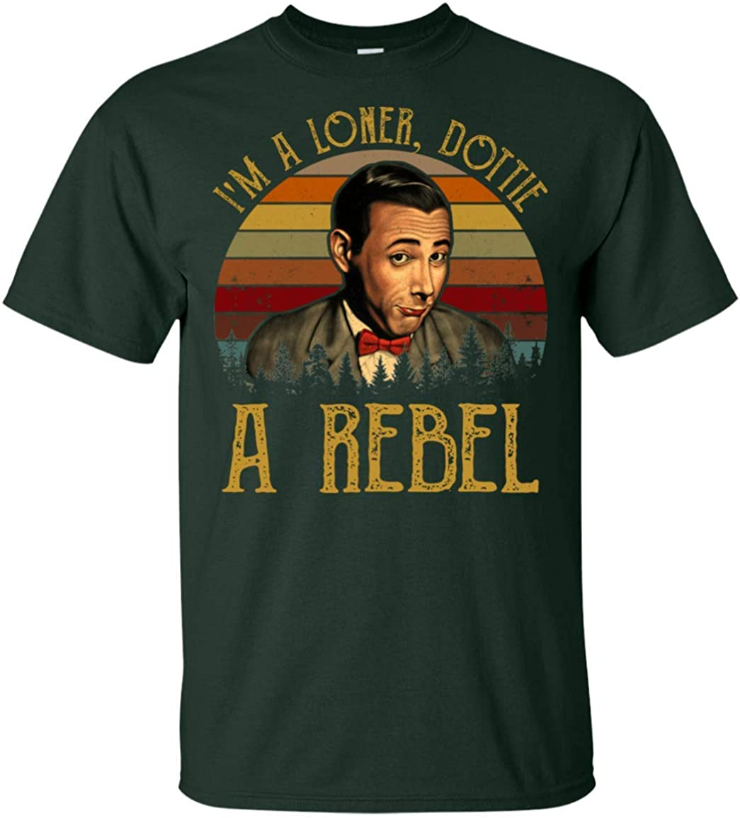Im A Loner Dottie A Rebel T-Shirt -Funny Movie Shirt