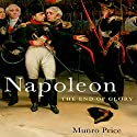 Napoleon: The End of Glory Audiobook by Munro Price Narrated by John Lee