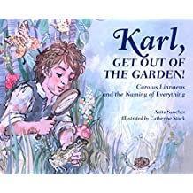 Karl, Get Out of the Garden!: Carolus Linnaeus and the Naming of Everything