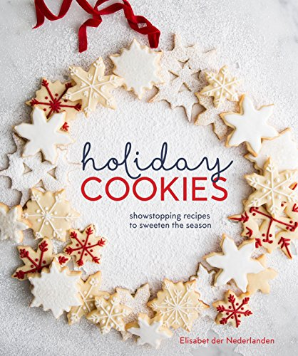 Holiday Cookies: Showstopping Recipes to Sweeten the Season by Elisabet der Nederlanden