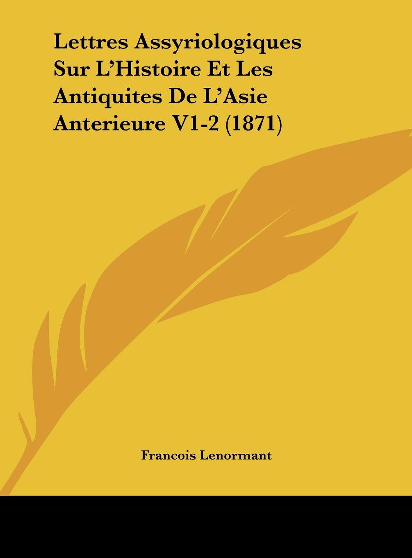 Download Lettres Assyriologiques Sur L'Histoire Et Les Antiquites De L'Asie Anterieure V1-2 (1871) (French Edition) pdf epub