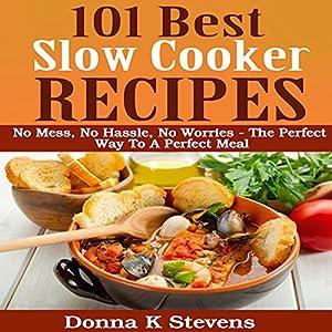 101 Best Slow Cooker Recipes: No Mess, No Hassle, No Worries Audiobook