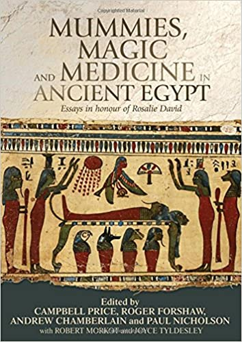 mummies magic and medicine in ancient multidisciplinary  mummies magic and medicine in ancient multidisciplinary essays for rosalie david 1st edition