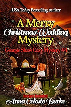 A Merry Christmas Wedding Mystery, Georgie Shaw Cozy Mystery #4 (Georgie Shaw Cozy Mystery Series) by [Burke, Anna Celeste]