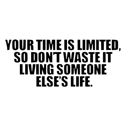 Amazoncom Your Time Is Limited So Dont Waste It Living Someone