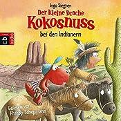 Der kleine Drache Kokosnuss bei den Indianern | Ingo Siegner