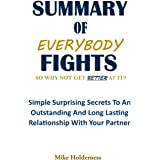 SUMMARY OF EVERYBODY FIGHTS: So Why Not Get Better at It?: Simple Surprising Secrets To An Outstanding And Long Lasting Relat