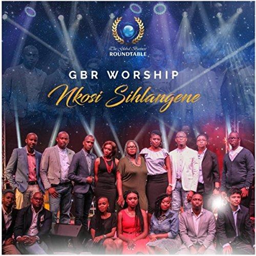 GBR Worship - Nkosi Sihlangene [Live] (2017)
