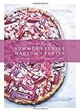 Summer Berries & Autumn Fruits: 120 Sensational Sweet & Savory Recipes
