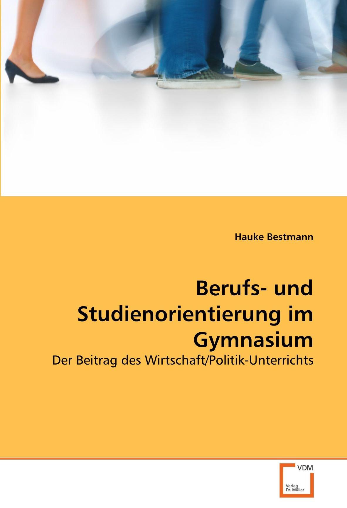 Berufs- und Studienorientierung im Gymnasium: Der Beitrag des Wirtschaft/Politik-Unterrichts