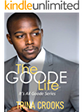 The Goode Life: (It's All Goode) Book 1