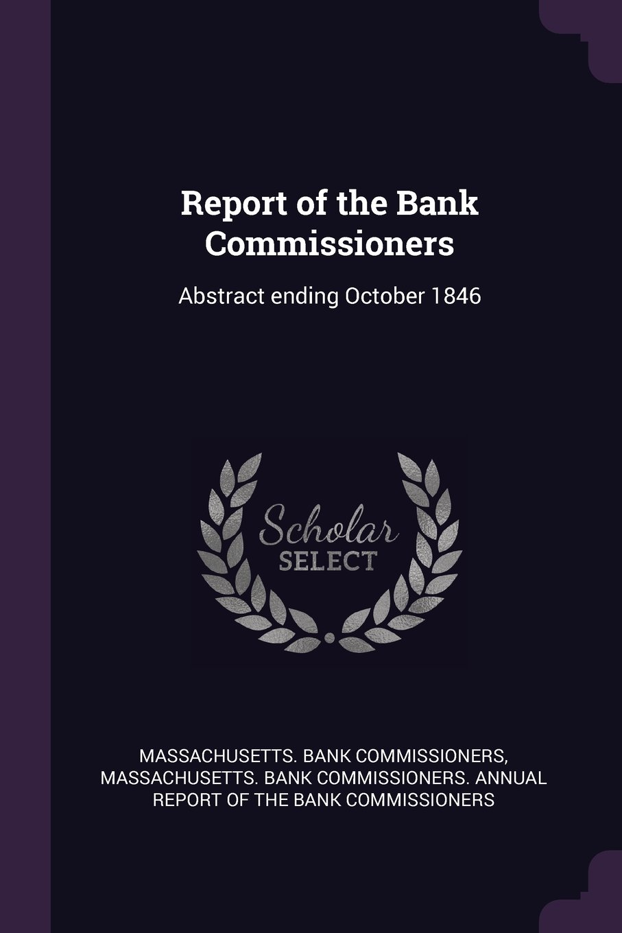 Read Online Report of the Bank Commissioners: Abstract ending October 1846 pdf