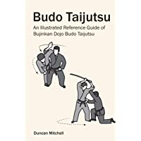 Budo Taijutsu: An Illustrated Reference Guide of Bujinkan Dojo Budo Taijutsu