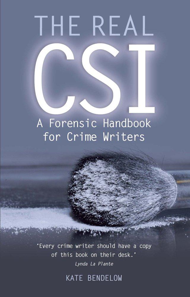 The Real Csi A Forensic Handbook For Crime Writers Bendelow Kate 9780719822285 Amazon Com Books