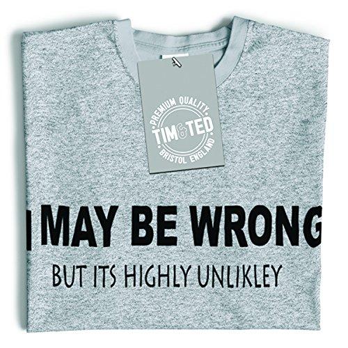 Funny T Shirt I May Be Wrong But Its Highly Unlikley Tee