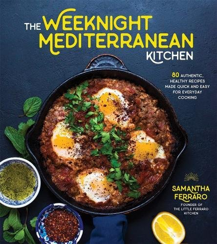 The Weeknight Mediterranean Kitchen: 80 Authentic, Healthy Recipes Made Quick and Easy for Everyday Cooking by Samantha Ferraro