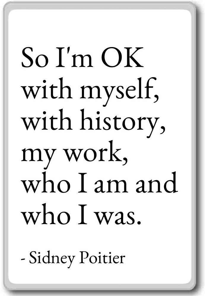 So Im OK with myself, with history, my work - Imán para nevera ...