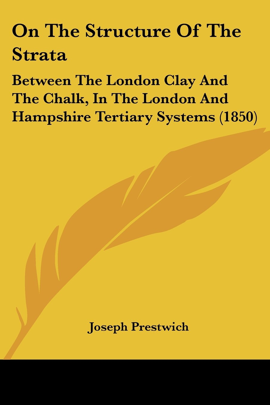 Read Online On The Structure Of The Strata: Between The London Clay And The Chalk, In The London And Hampshire Tertiary Systems (1850) PDF