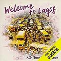 Welcome to Lagos Hörbuch von Chibundu Onuzo Gesprochen von: Weruche Opia