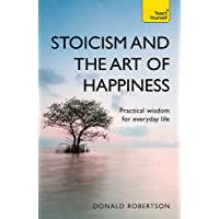 Stoicism and the Art of Happiness: Practical wisdom for everyday life: embrace perseverance, strength and happiness with stoic philosophy (Teach Yourself)