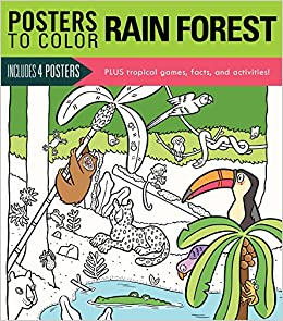 Book Posters to Color: Rain Forest: Includes 4 Posters Plus Tropical Games, Facts, and Activities!