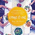 Come and Eat: A Celebration of Love and Grace Around the Everyday Table Audiobook by Bri McKoy Narrated by Diana Batarseh