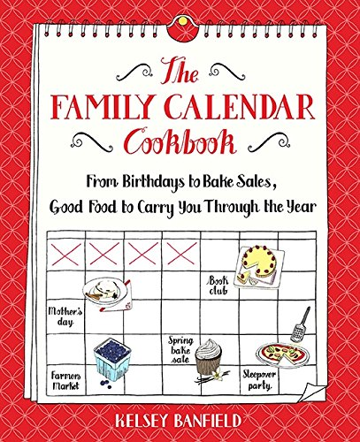 The Family Calendar Cookbook: From Birthdays to Bake Sales, Good Food to Carry You Through the Year ebook