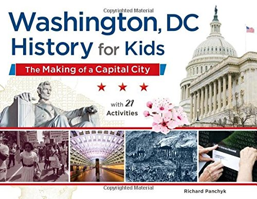 Washington, DC, History for Kids: The Making of a Capital City, with 21 Activities (For Kids - City Capital Kids