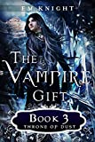 The Vampire Gift 3: Throne of Dust