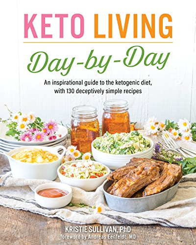 Keto Living Day-by-Day: An Inspirational Guide to the Ketogenic Diet, with 130 Deceptively Simple Recipes by Kristie Sullivan