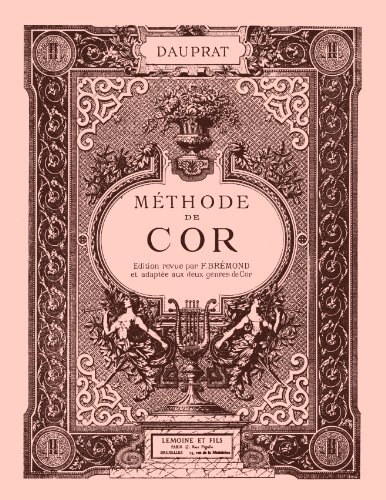 Methode de Cor by Louis-Francois Dauprat (for two types of horn) in French. [Student Loose Leaf Facsimile Edition. Re-Imaged from 1893 Original for Greater Clarity. 2014]