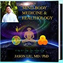 Mind-Body Medicine & Healthology: Mind-Body-Spirit Science & Practice Audiobook by Dr. Jason Liu MD/PhD Narrated by Lisa Valdini