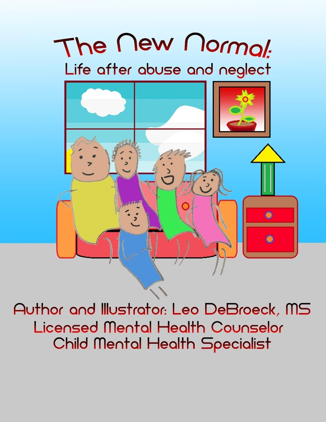 The New Normal Life After Abuse And Neglect Leo David Debroeck