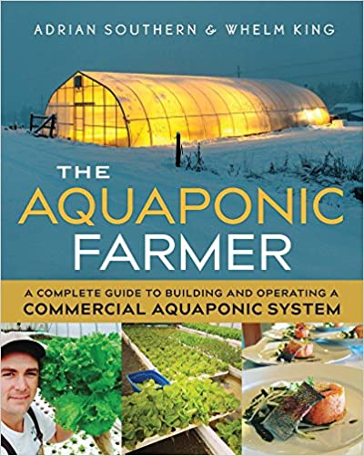 The Aquaponic Farmer: A Complete Guide to Building and Operating a