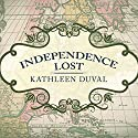 Independence Lost: Lives on the Edge of the American Revolution Audiobook by Kathleen DuVal Narrated by Susan Boyce