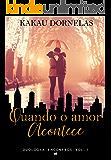 Quando o Amor Acontece (Duologia Encontros Livro 1)