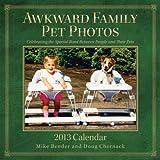 Awkward Family Pet Photos 2013 Wall Calendar