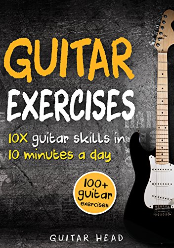 Guitar Exercises: 10x Guitar Skills in 10 Minutes a Day: An Arsenal of 100+ Exercises for All Areas (Guitar Exercises Mastery Book 2) ()