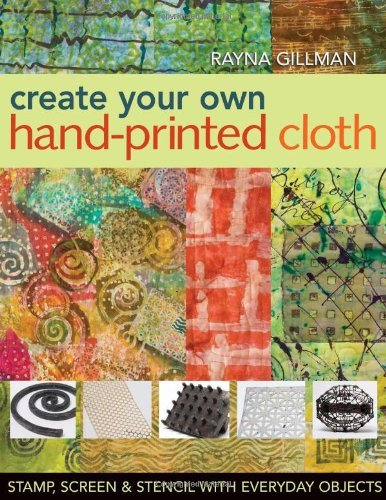 Digital Fabric Printing - Create Your Own Hand-Printed Cloth: Stamp, Screen & Stencil with Everyday Objects
