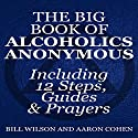 The Big Book of Alcoholics Anonymous (Including 12 Steps, Guides & Prayers ) Audiobook by Bill Wilson, Aaron Cohen Narrated by Glenn Langohr