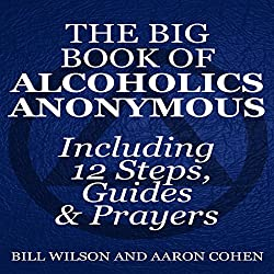 The Big Book of Alcoholics Anonymous (Including 12 Steps, Guides & Prayers )