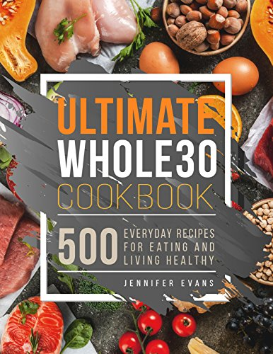 Ultimate Whole30 Cookbook: 500 Everyday Recipes for Eating and Living Healthy by Jennifer Evans