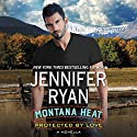 Montana Heat: Protected by Love: A Novella Audiobook by Jennifer Ryan Narrated by Coleen Marlo