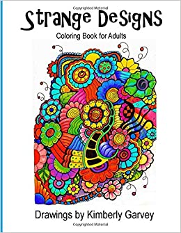 Strange Designs Coloring Book For Adults Kimberly Garvey 9781511870702 Amazon Books