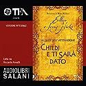 Chiedi e ti sarà dato Audiobook by Esther Hicks, Jerry Hicks Narrated by Riccardo Rovatti, Annamaria Mantovan