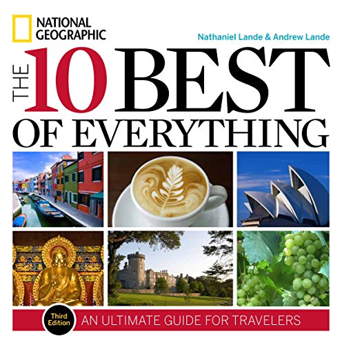 The 10 Best of Everything, Third Edition: An Ultimate Guide for Travelers (National Geographic the 10 Best of Everything) (Best Bucket List Ideas Ever)