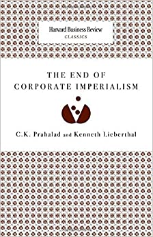 The End of Corporate Imperialism (Harvard Business Review Classics) by C.K. Prahalad (2008-11-01)